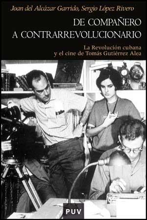9788437076607: De compañero a contrarrevolucionario: La Revolución cubana y el cine de Tomás Gutiérrez Alea (Història)