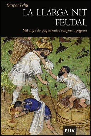 9788437077277: La llarga nit feudal : mil anys de pugna entre senyors i pagesos
