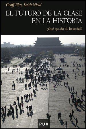 9788437078236: El futuro de la clase en la Historia: ¿Qué queda de lo social? (Història)
