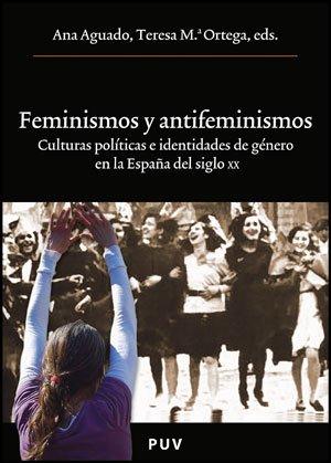 9788437078922: Feminismos y antifeminismos: Culturas políticas e identidades de género en la España del siglo XX (Oberta)