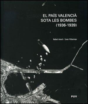EL PAIS VALENCIA SOTA LES BOMBES (1936-1939): ARACIL, R. / J. VILLARROYA