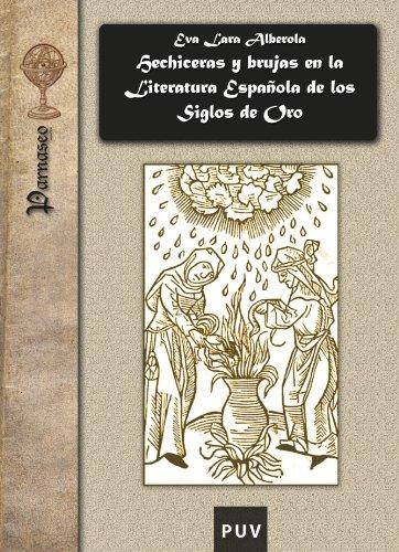 Hechiceras y brujas en la Literatura Española de los Siglos de oro (Spanish Edition): ...
