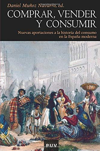 9788437080635: Comprar, vender y consumir: Nuevas aportaciones a la historia del consumo en la España moderna (Història)