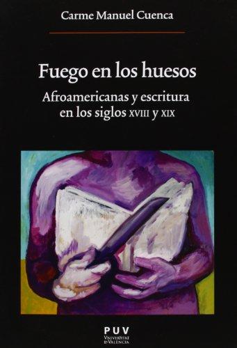 9788437090092: Fuego en los huesos: Afroamericanas y escritura en los siglos XVIII y XIX: 209 (Oberta)