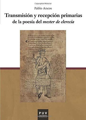 9788437090665: Transmisión y recepción primarias de la poesía del mester de clerecía (Spanish Edition)