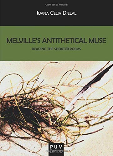 MELVILLE'S ANTITHETICAL MUSE. READING THE SHORTER POEMS
