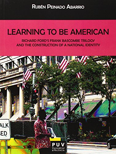 LEARNING TO BE AMERICAN. RICHARD FORD'S FRANK BASCOMBE TRILOGY AND THE CONSTRUCTION OF A NATIONAL...