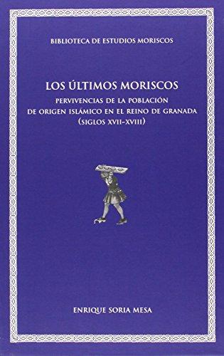 9788437095578: Ültimos moriscos,Los: Pervivencias de la población de origern islámico en el Reino de Granada (siglos XVII-XVIII) (Biblioteca de Estudios Moriscos)