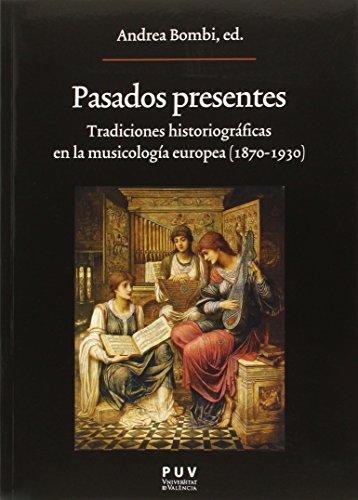 9788437096513: Pasados presentes: Tradiciones historiográficas en la musicología europea (1870-1930)