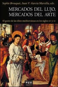 Mercados del lujo, mercados del arte: El gusto de las elites mediterr?neas en los siglos XIV y XV: ...