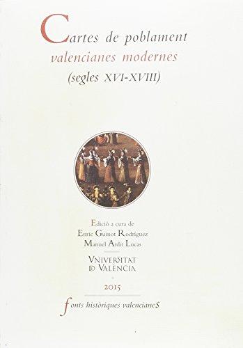 CARTES DE POBLAMENT VALENCIANES MODERNES (SEGLES XVI-XVIII): Vol. I: Guinot Rodriguez, Enric; Ardit...