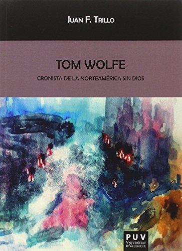 Tom Wolfe : cronista de la Norteamérica: Juan Fernández Trillo
