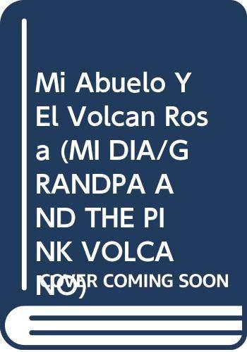 9788437280370: Mi Abuelo Y El Volcan Rosa (MI DIA/GRANDPA AND THE PINK VOLCANO)