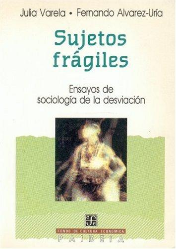 Sujetos frágiles : ensayos de sociología de: Varela Julia y