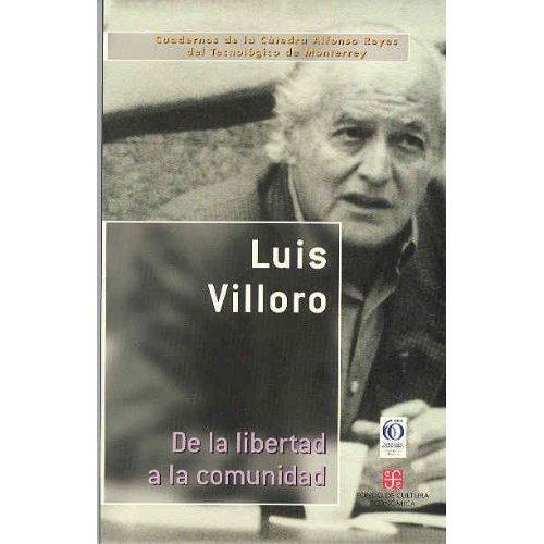 De la libertad a la comunidad.: Villoro Toranzo, Luis . [et al.]