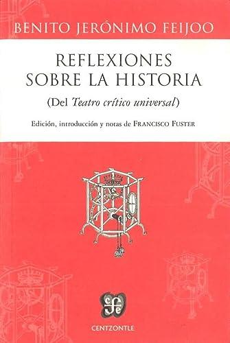 9788437507057: Reflexiones sobre la historia (Del Teatro crítico universal) (Centzontle)