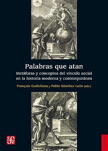 9788437507347: Palabras que atan: Metáforas y conceptos del vínculo social en la historia moderna y contemporánea