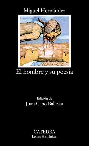 Hombre y su poesía, El. Ed. Juan Cano Ballesta. - Hernández, Miguel [Alicante, 1910-1942]