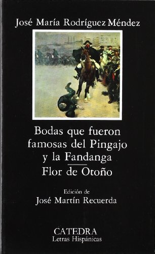 9788437601892: Bodas que Fueron Famosas del Pingajo y la Fandanga / Flor De Otono / Famous Scrap Wedding and the Fandanga / Autumn Flower (Letras Hispanicas / Hispanic Writings) (Spanish Edition)