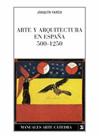 9788437602004: Arte y arquitectura en España 500-1250 / Art and Architecture in Spain 500-1250 (Manuales arte cátedra) (Spanish Edition)