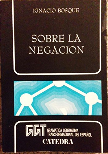 9788437602516: Sobre la negacion (Gramatica generativa transformacional del Espanol) (Spanish Edition)