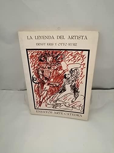 La leyenda del artista / the Legend of the Artist (Ensayos Arte Catedra) (Spanish Edition) (843760320X) by Kris, Ernst