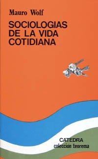 Sociologias De La Vida Cotidiana/ Sociologies of: Wolf, Mauro