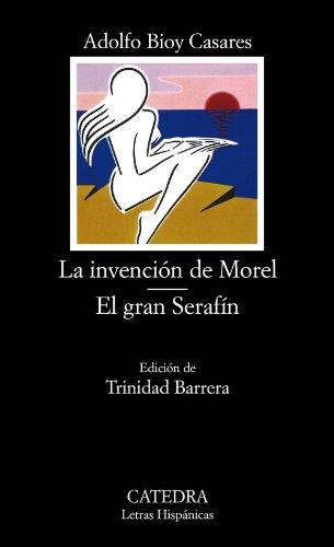 9788437603391: La invención de Morel; El gran Serafín: 161 (Letras Hispánicas)
