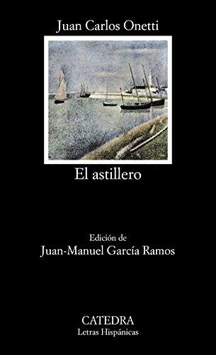 9788437604336: El astillero (Letras Hispánicas)