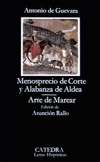 9788437604893: Menosprecio de corte y alabanza de aldea / Contempt of Court and Village Worship: Arte De Marear / Art of Beating (Letras hispánicas) (Spanish Edition)