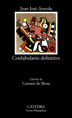 Confabulario Definitivo / Definitive Confabulario (Letras Hispanicas: Juan Jose Arreola