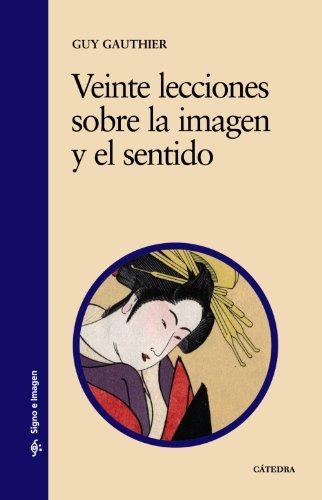 9788437606118: Veinte lecciones sobre la imagen y el sentido / Twenty Lessons on the Image and Sense (Spanish Edition)