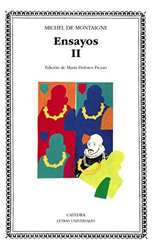 Montaigne. Ensayos, II (Letras Universales) (Spanish Edition) (9788437606576) by Michel de Montaigne