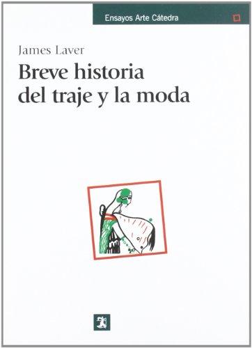 9788437607320: Breve historia del traje y la moda (Ensayos Arte Cátedra)