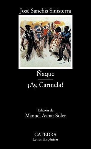 9788437610344: Naque; Ay, Carmela! (COLECCION LETRAS HISPANICAS) (Letras Hispanicas / Hispanic Letters) (Spanish Edition)