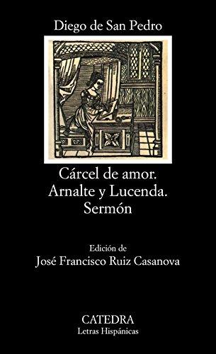 9788437613642: Carcel de amor; Arnalte y Lucenda; Sermon (COLECCION LETRAS HISPANICAS) (Spanish Edition)