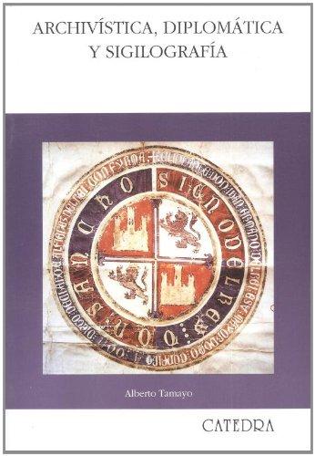 Archivistica, diplomática y sigilografa / Archivist, Diplomatic: Tamayo, Alberto