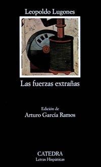 Las fuerzas extranas / The Strange Forces: Leopoldo Lugones