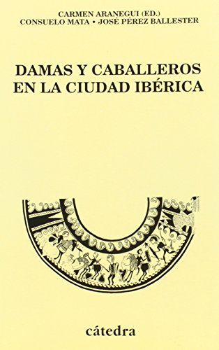 9788437615271: Damas y caballeros en la ciudad iberica/ Ladies and Gentleman in the Hispani American City: Las Ceramicas Decoradas De Lliria (Valencia) (Historia) (Spanish Edition)