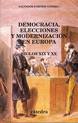 DEMOCRACIA, ELECCIONES Y MODERNIZACION EN EUROPA. SIGLOS XIX Y XX: FORNER, S., ED.