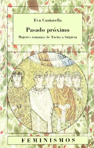 9788437615721: Pasado próximo: Mujeres romanas de Tácita a Sulpicia (Feminismos)