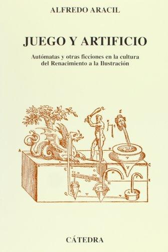 9788437616506: Juego y artificio/ Game and Artifice: Automatas y otras ficciones en la cultura del Renacimiento a la Ilustracion/ Automation and Other Fictions in ... Ilustration (Grandes Temas) (Spanish Edition)