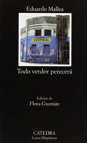 Todo verdor perecera (Letras Hispanicas / Hispanic: Mallea, Eduardo