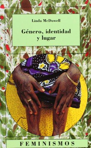 9788437618531: Genero, identidad y lugar/ Gender, Identity and Place: Un Estudio De La Geografia Feministas/ Understanding Feminist Geographies (Feminismos/ Feminisms) (Spanish Edition)