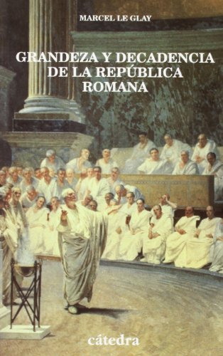 Grandeza y decadencia de la república romana / Rise and Fall of the Roman Republic (Historia Serie Menor) (Spanish Edition) (8437618959) by Marcel Le Glay
