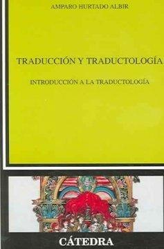Traduccion Y Traductologia - Introduccion A La: Amparo Hurtado Albir