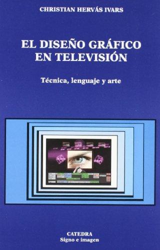 9788437619460: El Diseno Grafico En Television/ Graphic Design in Television: Tecnica, Lenguaje Y Arte / Technique, Language and Art (Signo E Imagen / Sign and Image) (Spanish Edition)