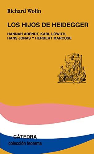 Los Hijos De Heidegger/ Heidegger's Children: Hannah Arendt, Karl Lowith, Hans Jonas Y Herbert Marcuse (Teorema) (Spanish Edition) (8437620511) by Wolin, Richard