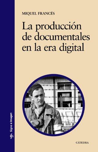 9788437620664: La producción de documentales en la era digital / The Production of Documentaries in the Digital Age: Modalidades, historia y multidifusión / Methods, ... Multicast (Signo E Imagen) (Spanish Edition)