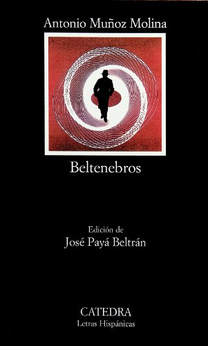 Beltenebros (Letras Hispanicas): Antonio Munoz Molina